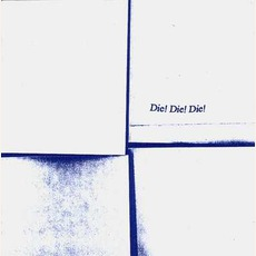 Die! Die! Die! mp3 Album by Die! Die! Die!