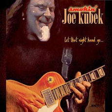 Let That Right Hand Go... mp3 Album by Smokin' Joe Kubek