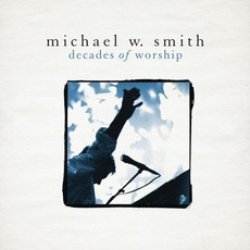 Decades Of Worship mp3 Album by Michael W. Smith