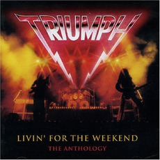 Livin' For The Weekend: The Anthology by Triumph