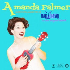 Amanda Palmer Performs The Popular Hits Of Radiohead On Her Magical Ukulele mp3 Album by Amanda Palmer