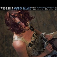 Who Killed Amanda Palmer (Alternate Tracks) mp3 Album by Amanda Palmer