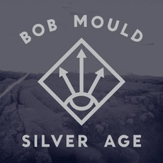 Silver Age mp3 Album by Bob Mould