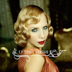 Ey Şûh-I Sertab mp3 Album by Sertab Erener