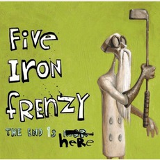 The End Is Here (Green Version) mp3 Album by Five Iron Frenzy