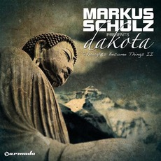 Thoughts Become Things II by Markus Schulz Presents Dakota