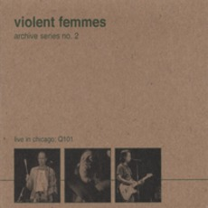 Archive Series No.2: Live In Chicago Q101 mp3 Live by Violent Femmes