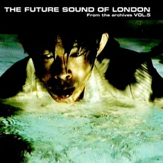 From The Archives, Volume 5 mp3 Artist Compilation by The Future Sound Of London