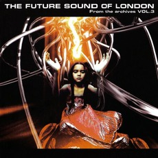 From The Archives, Volume 3 mp3 Artist Compilation by The Future Sound Of London