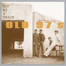 Hit By A Train: The Best Of Old 97's mp3 Artist Compilation by Old 97's
