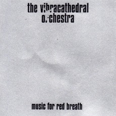 Music For Red Breath mp3 Album by Vibracathedral Orchestra