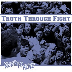 """Keep It Alive 7"""" by Truth Through Fight"""