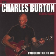I Wouldn't Lie To You mp3 Album by The Charles Burton Blues Band