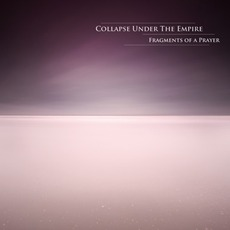 Fragments Of A Prayer mp3 Album by Collapse Under The Empire