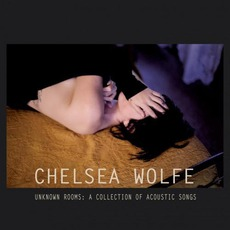 Unknown Rooms: A Collection Of Acoustic Songs mp3 Album by Chelsea Wolfe