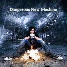 Set The World On Fire mp3 Album by Dangerous New Machine