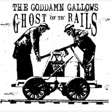 Ghost Of The Rails mp3 Album by The Goddamn Gallows