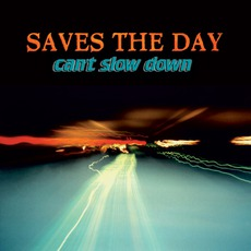 Can't Slow Down mp3 Album by Saves The Day
