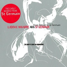 From Detroit To St Germain (The Complete Series For Connoisseurs) mp3 Album by St. Germain