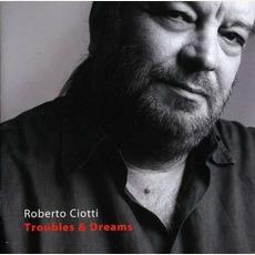 Troubles & Dreams mp3 Album by Roberto Ciotti