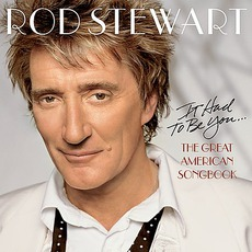 It Had To Be You... The Great American Songbook mp3 Album by Rod Stewart