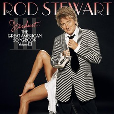 Stardust... The Great American Songbook, Volume III mp3 Album by Rod Stewart