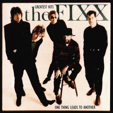 One Thing Leads To Another: Greatest Hits by The Fixx