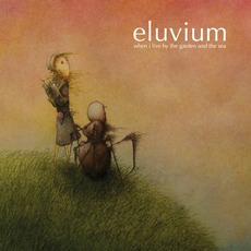 When I Live By The Garden And The Sea mp3 Album by Eluvium