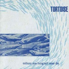Millions Now Living Will Never Die mp3 Album by Tortoise