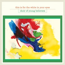This Is For The White In Your Eyes by Choir Of Young Believers
