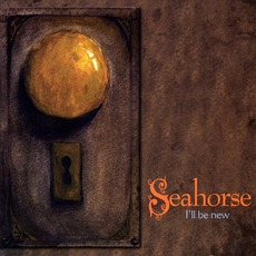 I'll Be New mp3 Album by Seahorse