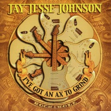I've Got An Ax To Grind mp3 Album by Jay Jesse Johnson
