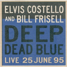 Deep Dead Blue: Live 25 June 95 mp3 Live by Elvis Costello & Bill Frisell