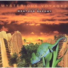 Mysterious Voyages: A Tribute To Weather Report mp3 Compilation by Various Artists
