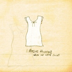 When We Were Small mp3 Album by Rosie Thomas
