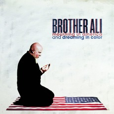 Mourning In America And Dreaming In Color mp3 Album by Brother Ali
