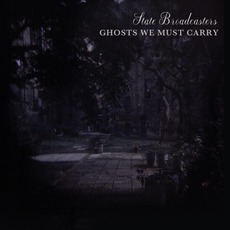 Ghosts We Must Carry mp3 Album by The State Broadcasters