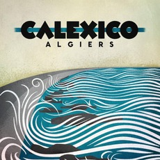 Algiers (Limited Edition) mp3 Album by Calexico