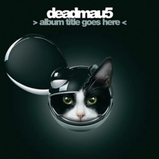 > album title goes here < mp3 Album by Deadmau5