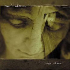 Things That Were mp3 Album by Twelfth Of Never