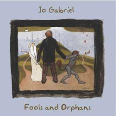 Fools And Orphans mp3 Album by Jo Gabriel