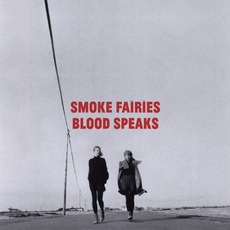 Blood Speaks (Limited Edition) mp3 Album by Smoke Fairies