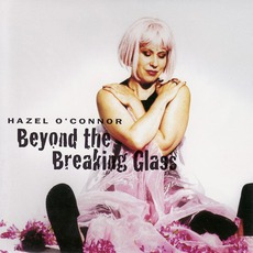 Beyond The Breaking Glass mp3 Album by Hazel O'Connor