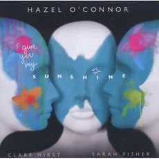 I Give You My Sunshine mp3 Album by Hazel O'Connor