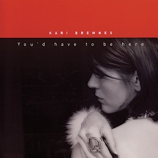 You'd Have To Be Here mp3 Album by Kari Bremnes