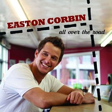 All Over The Road mp3 Album by Easton Corbin