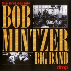 The 1st Decade mp3 Album by Bob Mintzer