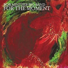For The Moment mp3 Album by Bob Mintzer Big Band