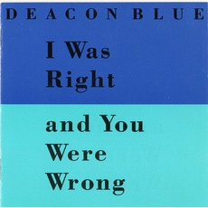 I Was Right And You Were Wrong mp3 Single by Deacon Blue