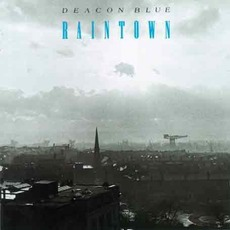 Raintown mp3 Album by Deacon Blue